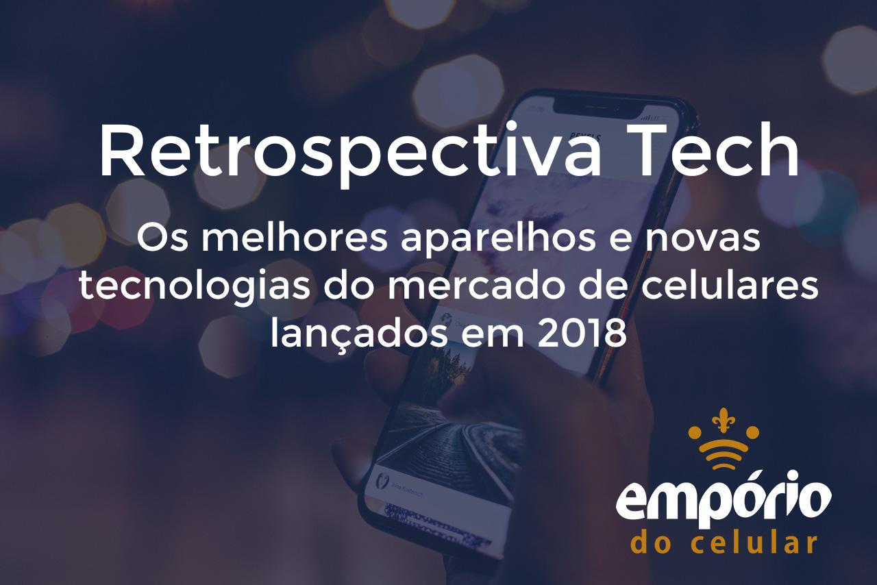 Retrospectiva Tech - Os 9 melhores celulares de 2018