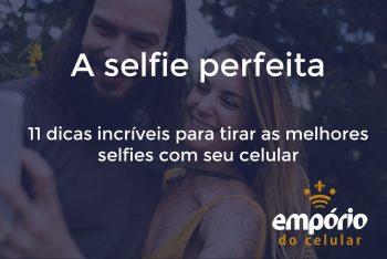 Selfie POST  350x234 - 11 dicas pra tirar a selfie perfeita