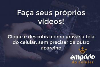 gravar tela 350x234 - Como gravar a tela do celular