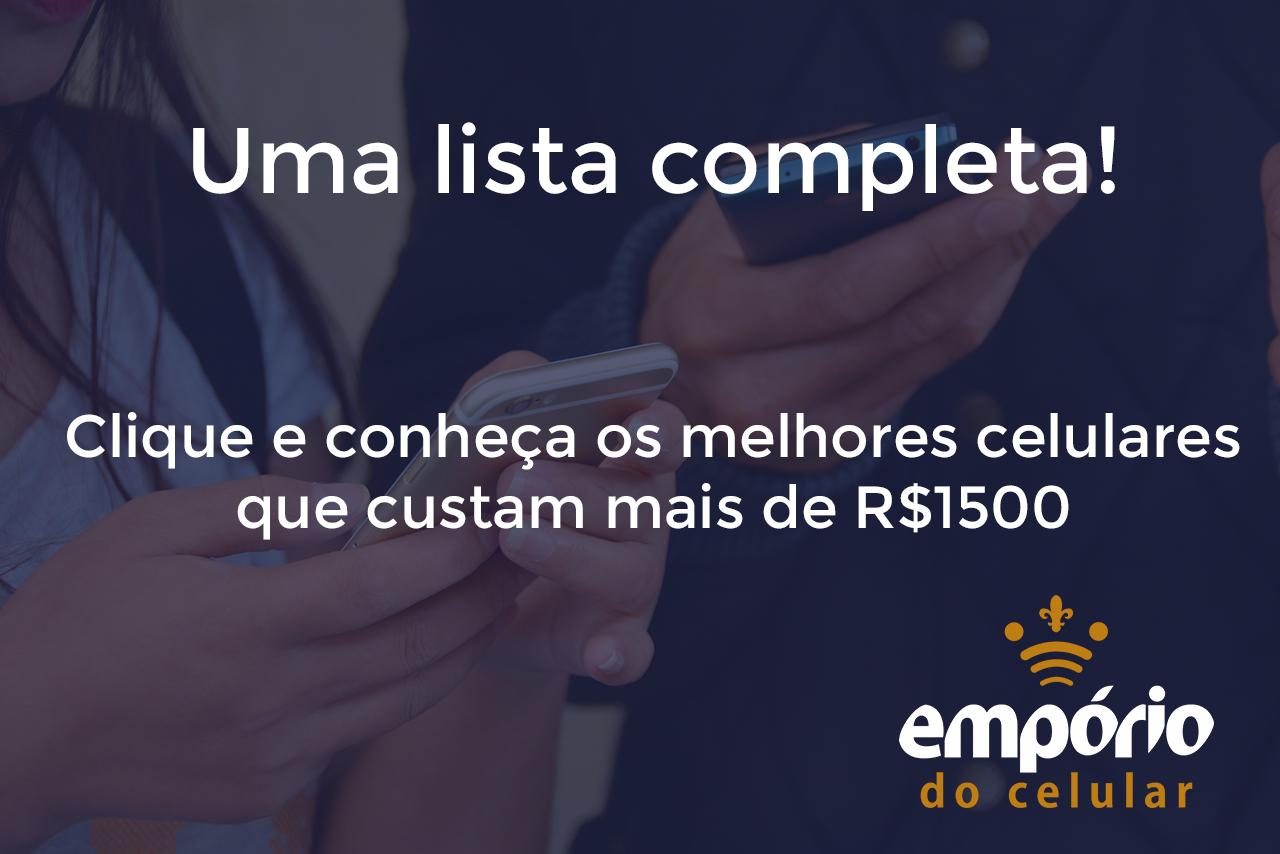 mais de 1500 - Os 7 melhores celulares que custam a partir de R$1.500