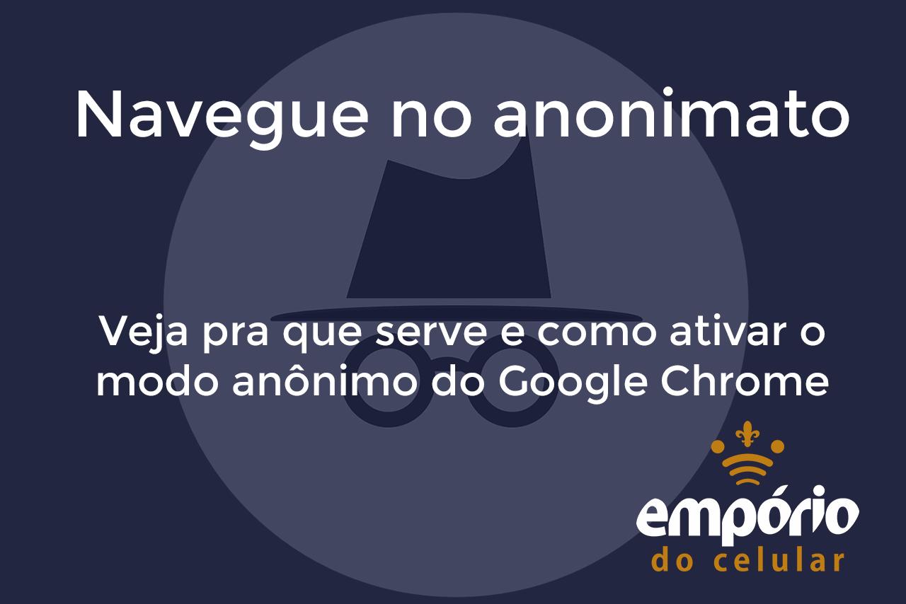 anon - Pra que serve o modo anônimo do Chrome e como usá-lo