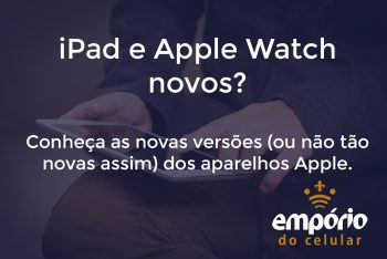apple watch 350x234 - Novo iPad e Apple Watch Series 5: saiba tudo sobre eles.