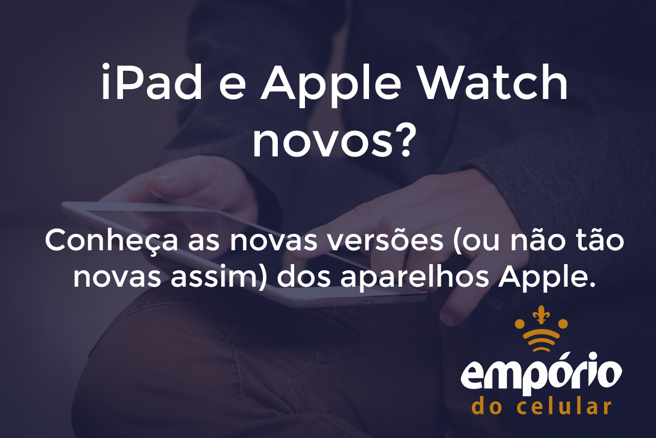 apple watch - Novo iPad e Apple Watch Series 5: saiba tudo sobre eles.
