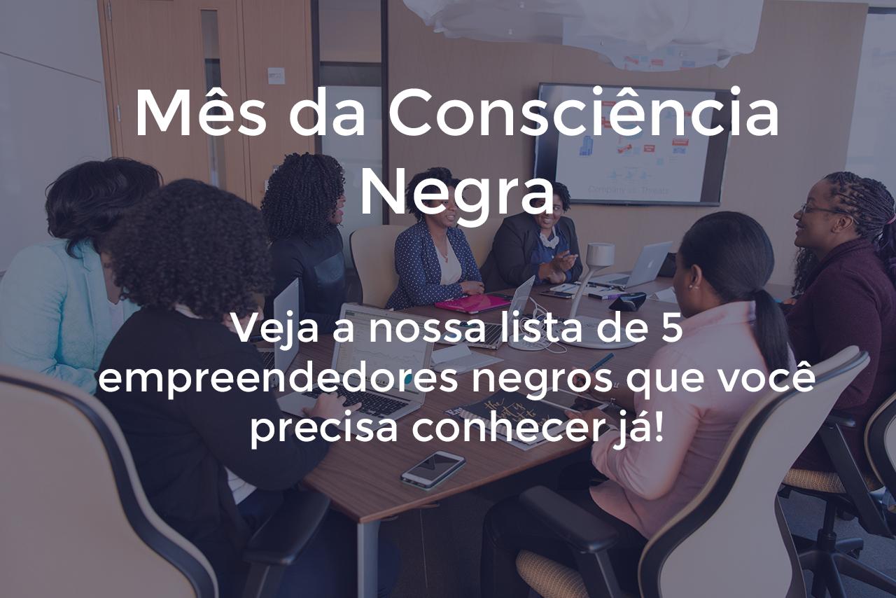 empreend - Mês da Consciência Negra: 5 empreendedores que você precisa conhecer