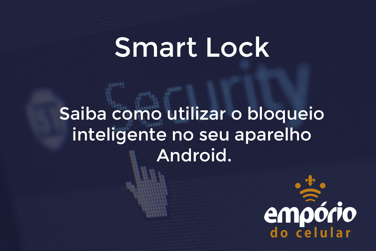 smart lock - Pra que serve e como usar o Smart Lock