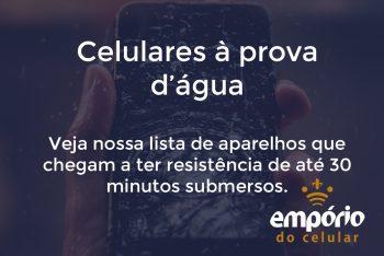 provadgua 350x234 - 8 celulares a prova d'água de qualidade