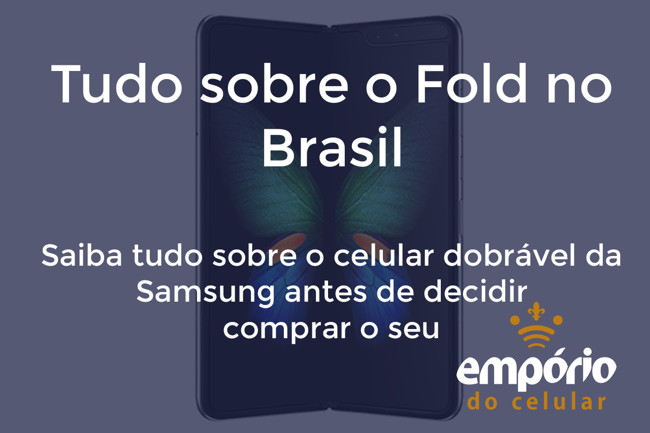 galaxy fold - Galaxy Fold no Brasil: Saiba tudo sobre o aparelho antes de comprar