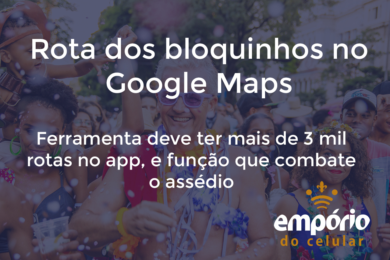 carnagoogle - Google Maps mostra rota de 3 mil bloquinhos no Carnaval 2020