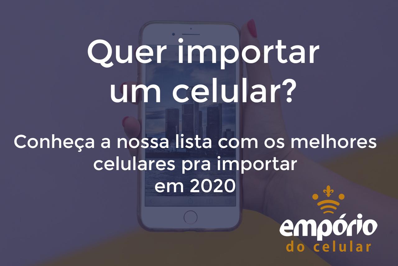 importar - Os 5 melhores celulares para importar em 2020