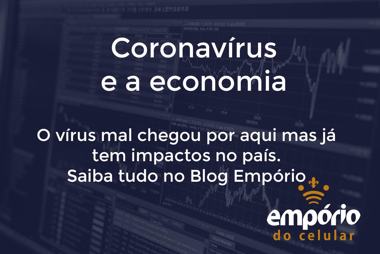 """coronavirus economia - Os efeitos do """"coronavírus"""" na economia do Brasil"""