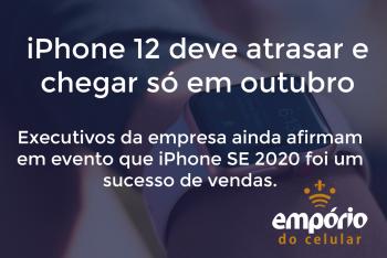 iphone 12 350x234 - iPhone 12 de 2020 deve atrasar e ser lançado em outubro